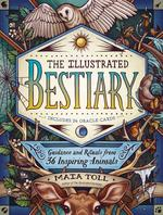 The Illustrated Bestiary: Guidance and Rituals from 36 Inspiring Animals