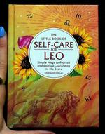 Little Book of Self-Care for Leo: Simple Ways to Refresh and Restore—According to the Stars!