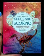 Little Book of Self-Care for Scorpio: Simple Ways to Refresh and Restore—According to the Stars!