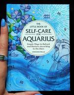 Little Book of Self-Care for Aquarius: Simple Ways to Refresh and Restore—According to the Stars