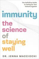 Immunity: The Science of Staying Well—The Definitive Guide to Caring for Your Immune System