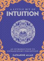 A Little Bit of Intuition: An Introduction to Extrasensory Perception (A Little Bit of Series)