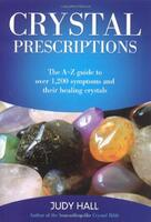 Crystal Prescriptions Volume 1: The A-Z Guide to Over 1,200 Symptoms and Their Healing Crystals