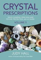 Crystal Prescriptions Volume 5: Space Clearing, Feng Shui and Psychic Protection. An A-Z guide.