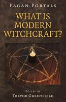 What is Modern Witchcraft?: Contemporary Developments in the Ancient Craft (Pagan Portals)
