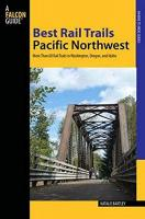 Best Rail Trails Pacific Northwest: More Than 60 Rail Trails in Washington, Oregon, and Idaho (2nd Edition)