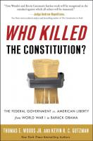 Who Killed the Constitution? : The Federal Government vs. American Liberty from World War I to Barack Obama