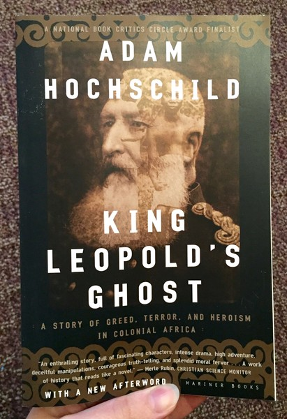 King Leopolds Ghost: A Story of Greed, Terror and Heroism in Colonial Africa