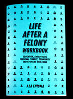 Life After a Felony Workbook: Education, Employment, Personal Finance, Community Involvement, and Goals