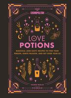 Cosmopolitan Love Potions : Magickal (and Easy!) Recipes to Find Your Person, Ignite Passion, and Get Over Your Ex