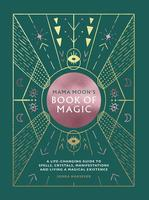 Mama Moon's Book of Magic: A Life-Changing Guide to Star Signs, Spells, Crystals, Manifestations and Living a Magical Existence
