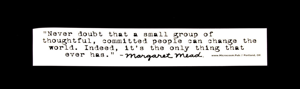 Never Doubt That a Small Group of Thoughtful, Committed People Can Change the World