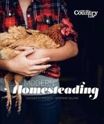Modern Homesteading: Get Back to the Land, Wherever You Live