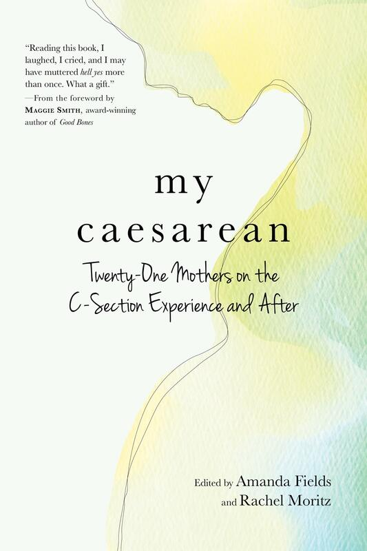 My Caesarean: Twenty-One Mothers on the C-Section Experience and After