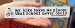 Sticker #094: My Bike Takes Me Places That School Never Could