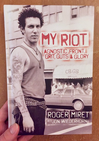 My Riot: Agnostic Front, Grit, Guts & Glory by Roger Miret