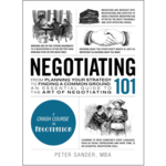 Negotiating 101: From Planning Your Strategy to Finding Common Ground, an Essential Guide to the Art of Negotiating