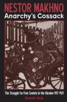 Nestor Makhno—Anarchy's Cossack: The Struggle for Free Soviets in the Ukraine 1917-1921