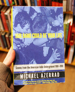 Our Band Could Be Your Life: Scenes from the American Indie Underground 1981-1991