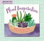 Plant Inspiration Frame-Ups: 50 Pop-Out Prints to Put You in a Fresh Frame of Mind