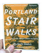 Portland Stair Walks: Explore Portland, Oregon's Public Stairways