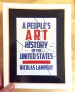 People's Art History of the United States: 250 Years of Activist Art and Artists Working in Social Justice Movements