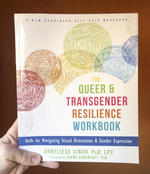 The Queer & Transgender Resilience Workbook: Skills for Navigating Sexual Orientation & Gender Expression