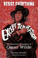 Resist Everything Except Temptation: The Anarchist Philosophy of Oscar Wilde