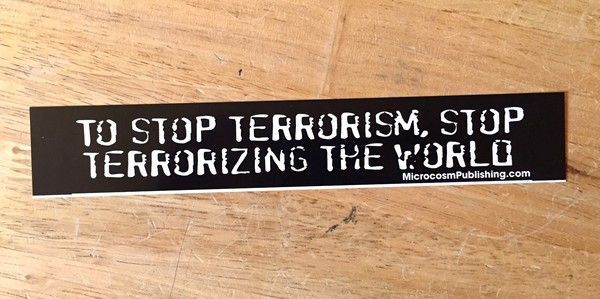 Sticker #124: To Stop Terrorism, Stop Terrorizing the World