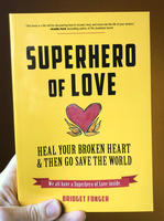 Superhero of Love: Heal Your Broken Heart & Then Go Save the World