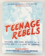 Teenage Rebels: Stories of Successful High School Activists From the Little Rock 9 to the Class of Tomorrow