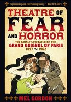 Theatre of Fear and Horror: The Grisly Spectacle of the Grand Guignol of Paris 1897-1962
