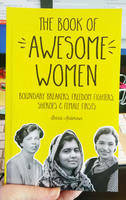 The Book of Awesome Women: Boundary Breakers, Freedom Fighters, Sheroes & Female Firsts
