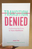 Transition Denied: Confronting the Crisis in Trans Healthcare