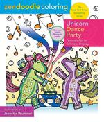 Zendoodle Coloring: Unicorn Dance Party: Fantastic Fun to Color and Display