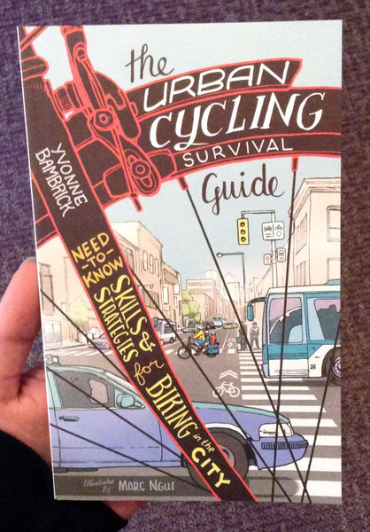 The Urban Cycling Survival Guide: Need-to-Know Skills and Strategies for Biking in the City