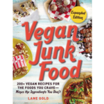 Vegan Junk Food: 200+ Vegan Recipes for the Foods You Crave—Minus the Ingredients You Don't