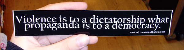 Sticker #208: Violence is to a dictatorship what propaganda is to a democracy