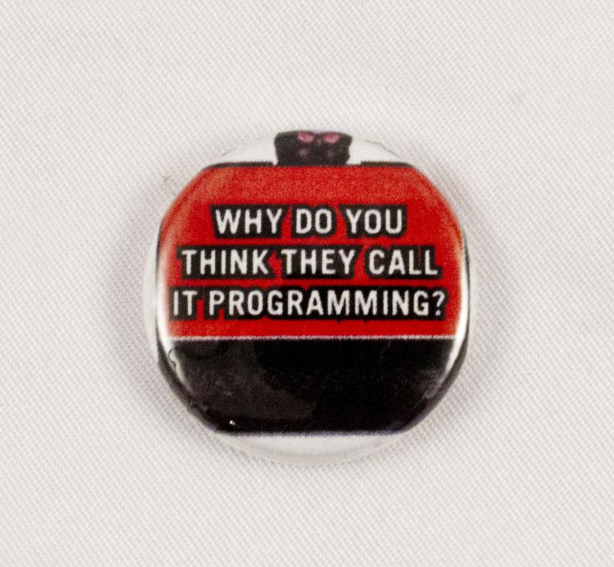 Pin #053: Why Do You Think They Call It Programming?