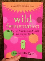 Wild Fermentation: The Flavor, Nutrition, and Craft of Live-Culture Foods (Chelsea Green)