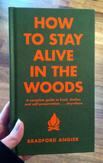 How to Stay Alive in the Woods: A Complete Guide to Food, Shelter, and Self-Preservation . . . Anywhere