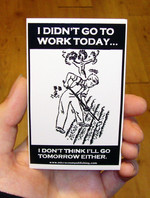 Sticker #194: I Didn't Go To Work Today