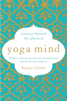 Yoga Mind: Journey Beyond the Physical—30 Days to Enhance your Practice and Revolutionize Your Life From the Inside Out